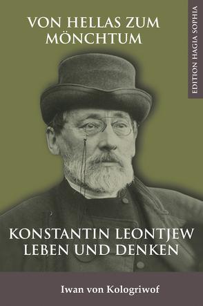 Von Hellas zum Mönchtum: Konstantin Leontjew Leben und Denken von Fernbach,  Gregor, Kologriwof,  Iwan von
