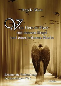 Von Herz zu Herz mit DEINEM Engel und einer höheren Macht – Erfahre die Verbindung zur jenseitigen Welt von Maria,  Angela