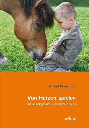 Von Herzen spielen von Donaldson,  Fred O, Petersen,  Karin