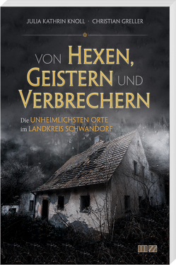 Von Hexen, Geistern und Verbrechern von Greller,  Christian, Knoll,  Julia Kathrin