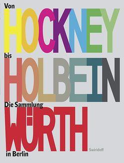 Von Hockney bis Holbein von Eissenhauer,  Michael, Elsen-Schwedler,  Beate, Gaethgens,  Thomas W, Oberender,  Thomas, Parzinger,  Hermann, Schuster,  Peter-Klaus, Sievernich,  Gereon, Weber,  C. Sylvia, Würth,  Reinhold