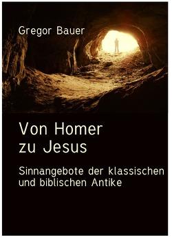 Von Homer zu Jesus von Bauer,  Gregor