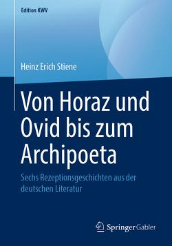 Von Horaz und Ovid bis zum Archipoeta von Stiene,  Heinz Erich