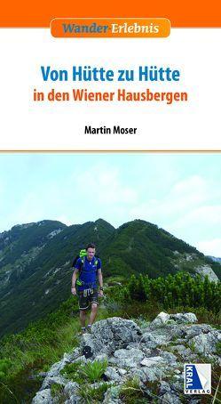 Von Hütte zu Hütte in den Wiener Hausbergen von Moser,  Martin