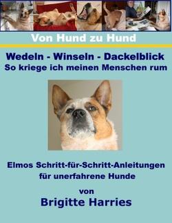 Von Hund zu Hund  – Wedeln-Winseln-Dackelblick – So kriege ich meinen Menschen rum von Harries,  Brigitte