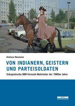 Von Indianern, Geistern und Parteisoldaten von Neumann,  Andreas