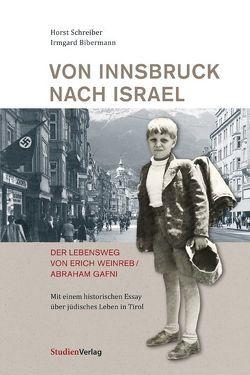 Von Innsbruck nach Israel. Der Lebensweg von Erich Weinreb/Abraham Gafni von Bibermann,  Irmgard, Schreiber,  Horst