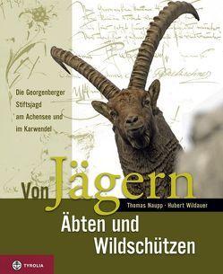 Von Jägern, Äbten und Wildschützen von Naupp,  P Thomas, Wildauer,  Hubert
