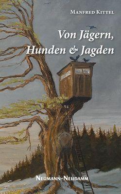 Von Jägern, Hunden und Jagden von Kittel,  Manfred