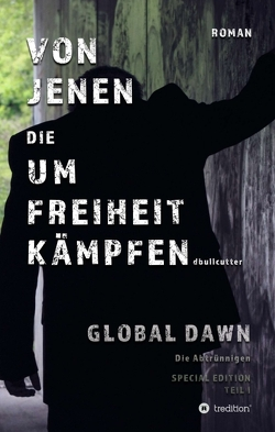 VON JENEN DIE UM FREIHEIT KÄMPFEN – GLOBAL DAWN Die Abtrünnigen (SPECIAL EDITION) von Bullcutter,  D.