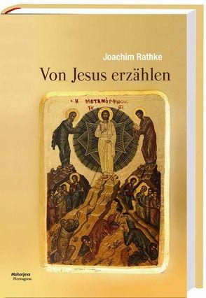 Von Jesus erzählen von Rathke,  Joachim