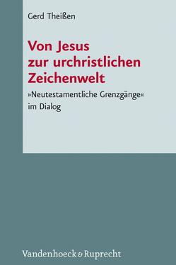 Von Jesus zur urchristlichen Zeichenwelt von Kuechler,  Max, Theißen,  Gerd
