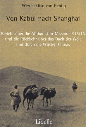 Von Kabul nach Shanghai von Hentig,  Hans W von, Hentig,  Werner O von, Jarring,  Gunnar