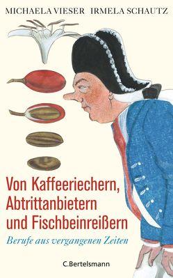 Von Kaffeeriechern, Abtrittanbietern und Fischbeinreißern von Schautz,  Irmela, Vieser,  Michaela
