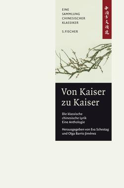 Von Kaiser zu Kaiser: Die klassische Chinesische Lyrik. Eine Anthologie. von Barrio Jiménez,  Olga, Schestag,  Eva