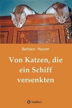 Von Katzen, die ein Schiff versenkten von Maurer,  Barbara