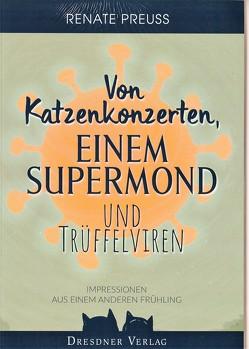 Von Katzenkonzerten, einem Supermond und Trüffelviren von Oertel,  Holger, Preuß,  Renate
