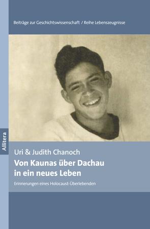 Von Kaunas über Dachau in ein neues Leben von Chanoch,  Judith, Chanoch,  Uri