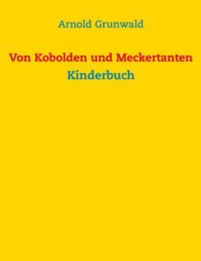Von Kobolden und Meckertanten von Grunwald,  Arnold