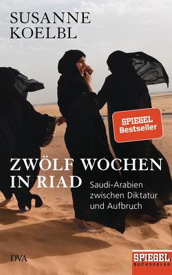 Zwölf Wochen in Riad von Kölbl,  Susanne