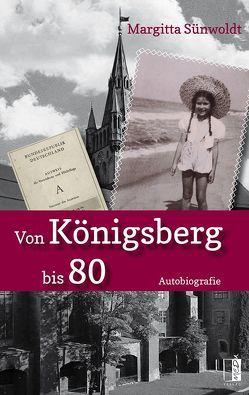 Von Königsberg bis 80 von Sünwoldt,  Margitta