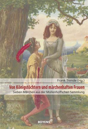 Von Königstöchtern und märchenhaften Frauen von Müllenhoff,  Karl Viktor, Trende,  Frank