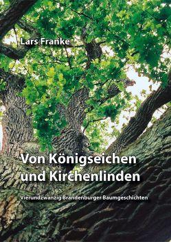 Von Königseichen und Kirchenlinden von Franke,  Lars