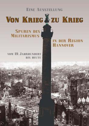 Von Krieg zu Krieg – Spuren des Militarismus in der Region Hannover von Beck,  Tanja, Brieden,  Hubert, Dortmund,  Mechthild, Rademacher,  Tim