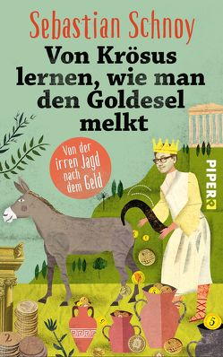 Von Krösus lernen, wie man den Goldesel melkt von Schnoy,  Sebastian