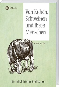 Von Kühen, Schweinen und ihren Menschen von Siegel,  Ulrike