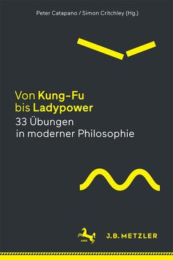 Von Kung-Fu bis Ladypower. 33 Übungen in moderner Philosophie von Catapano,  Peter, Critchley,  Simon, Gabel,  Tobias