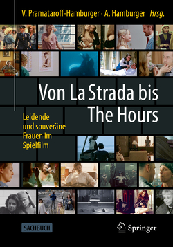 Von La Strada bis The Hours – Leidende und souveräne Frauen im Spielfilm von Hamburger,  Andreas, Pramataroff-Hamburger,  Vivian