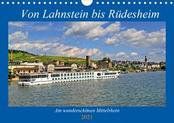 Von Lahnstein bis Rüdesheim – Am wunderschönen Mittelrhein (Wandkalender 2021 DIN A4 quer) von Klatt,  Arno