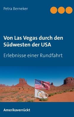 Von Las Vegas durch den Südwesten der USA von Berneker,  Petra