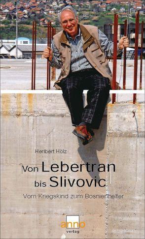 Von Lebertran bis Slivovic von Hölz,  Heribert