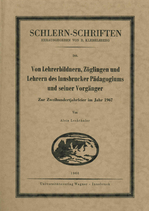 Von Lehrerbildnern, Zöglingen und Lehrern des Innsbrucker Pädagogikums und seiner Vorgänger von Lechthaler,  Alois