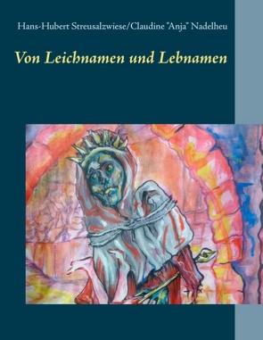 """Von Leichnamen und Lebnamen von Nadelheu,  Claudine """"Anja"""", Streusalzwiese,  Hans-Hubert"""