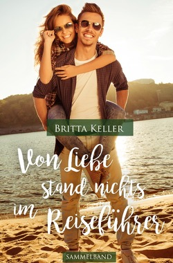 Von Liebe stand nichts im Reiseführer 2. Ausgabe von Keller,  Britta