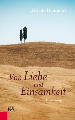 Von Liebe und Einsamkeit von Hammerl,  Elfriede