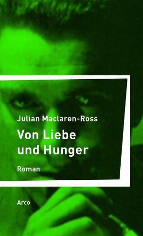Von Liebe und Hunger von Kalka,  Joachim, Maclaren-Ross,  Julian, Willetts,  Paul