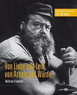 Von Liebe und Leid, von Arbeit und Würde von Biberacher Verlagsdruckerei, Frommlet,  Wolfram