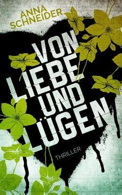 Von Liebe und Lügen von Schneider,  Anna