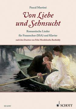 Von Liebe und Sehnsucht von Martiné,  Pascal, Mendelssohn Bartholdy,  Felix
