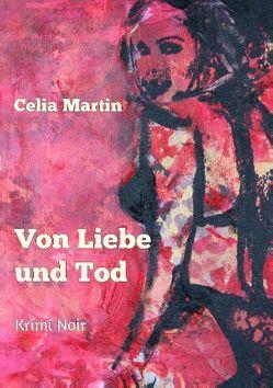 Von Liebe und Tod von Martin,  Celia