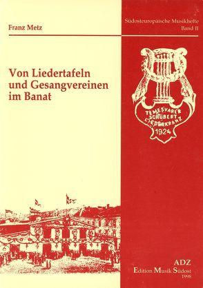 Von Liedertafeln und Gesangvereinen im Banat von Metz,  Franz