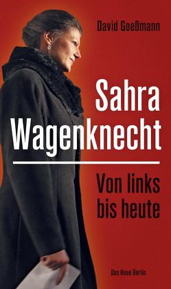 Von links bis heute: Sahra Wagenknecht von Goeßmann,  David