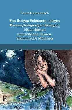 Von listigen Schustern, klugen Bauern, habgierigen Königen, bösen Hexen und schönen Frauen von Gonzenbach,  Laura
