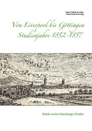 Von Liverpool bis Göttingen Studienjahre 1852 – 1857 von Sieveking,  Caspar Wilhelm, Sieveking,  Ernst Friedrich