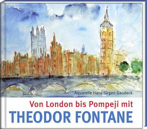 Von London bis Pompeji mit Theodor Fontane von Cartellieri,  Claus,  Cartellieri, , Fontane,  Theodor, Gaudeck,  Hans-Jürgen
