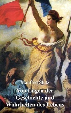 Von Lügen der Geschichte und Wahrheiten des Lebens von Stutz,  Manfred